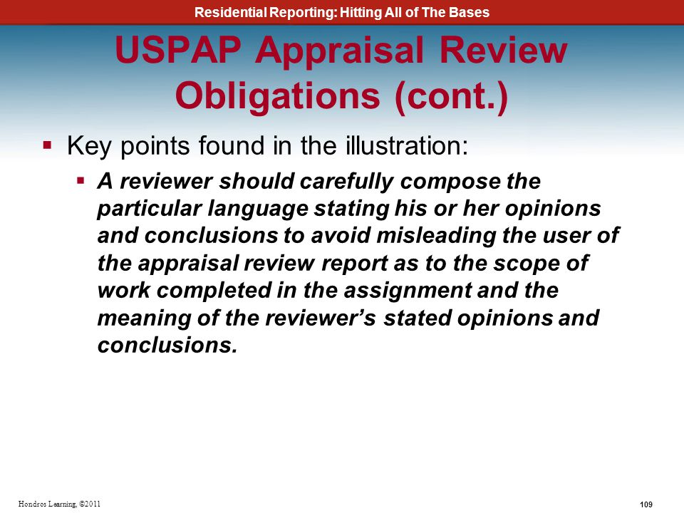 Residential Reporting: Hitting All of The Bases 109 Hondros Learning, ©2011 USPAP Appraisal Review Obligations (cont.) Key points found in the illustr