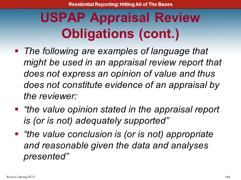 Residential Reporting: Hitting All of The Bases 112 Hondros Learning, ©2011 USPAP Appraisal Review Obligations (cont.) The following are examples of l