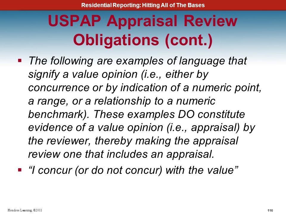 Residential Reporting: Hitting All of The Bases 116 Hondros Learning, ©2011 USPAP Appraisal Review Obligations (cont.) The following are examples of l