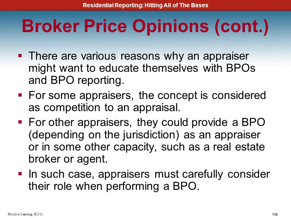 Residential Reporting: Hitting All of The Bases 138 Hondros Learning, ©2011 Broker Price Opinions (cont.) There are various reasons why an appraiser m