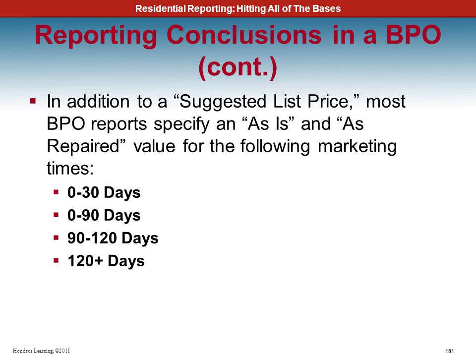 Residential Reporting: Hitting All of The Bases 181 Hondros Learning, ©2011 Reporting Conclusions in a BPO (cont.) In addition to a Suggested List Pri