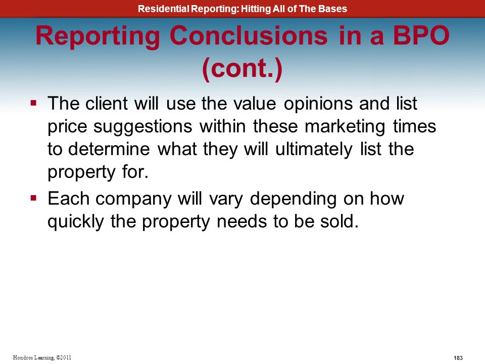 Residential Reporting: Hitting All of The Bases 183 Hondros Learning, ©2011 Reporting Conclusions in a BPO (cont.) The client will use the value opini