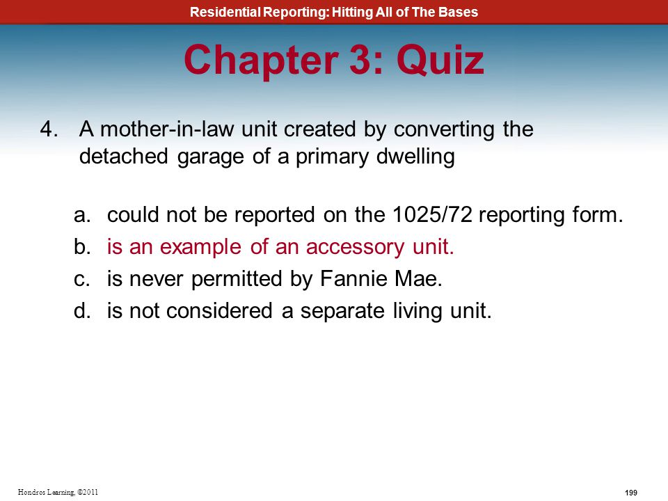 Residential Reporting: Hitting All of The Bases 199 Hondros Learning, ©2011 Chapter 3: Quiz 4.A mother-in-law unit created by converting the detached
