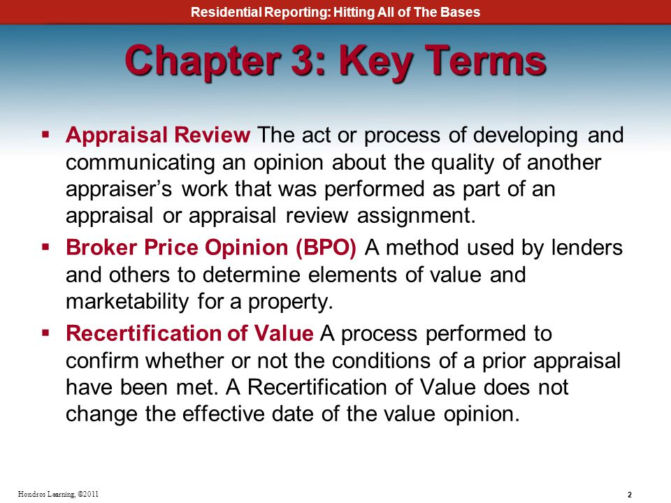 Residential Reporting: Hitting All of The Bases 2 Hondros Learning, ©2011 Chapter 3: Key Terms Appraisal Review The act or process of developing and c