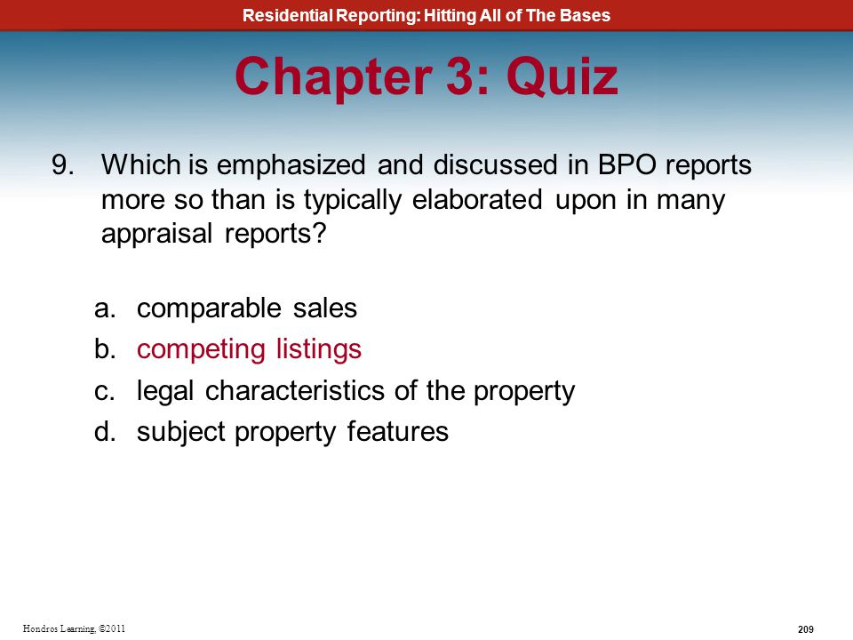 Residential Reporting: Hitting All of The Bases 209 Hondros Learning, ©2011 Chapter 3: Quiz 9.Which is emphasized and discussed in BPO reports more so