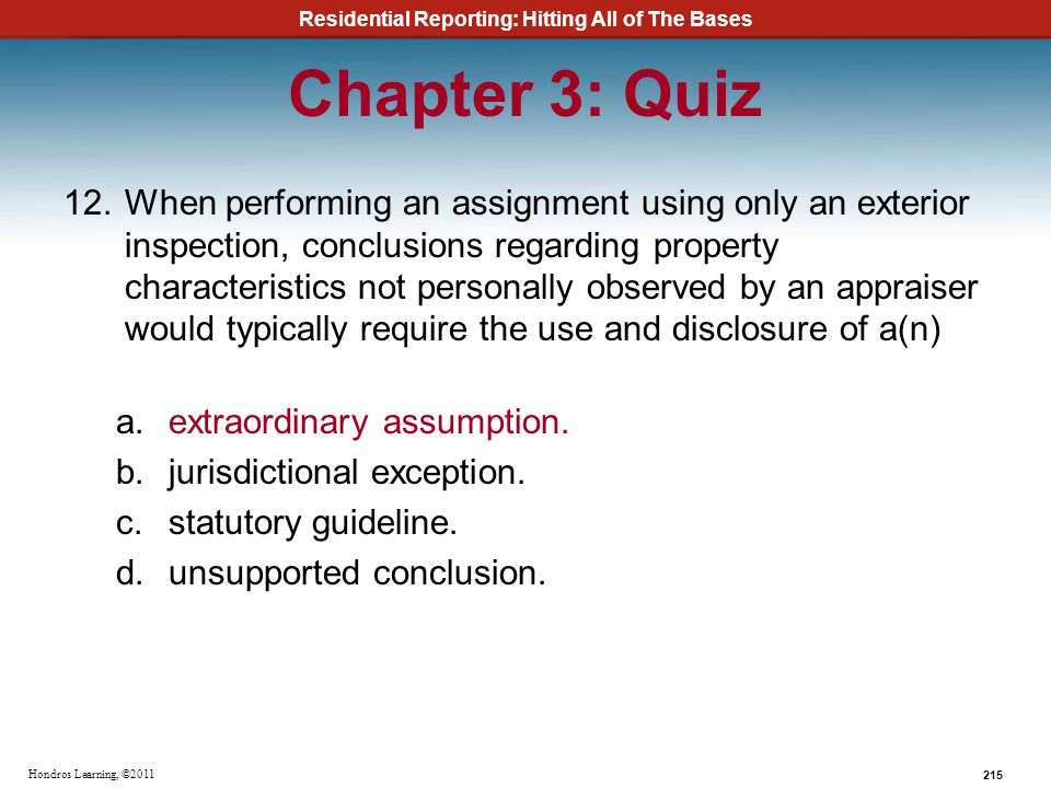 Residential Reporting: Hitting All of The Bases 215 Hondros Learning, ©2011 Chapter 3: Quiz 12.When performing an assignment using only an exterior in
