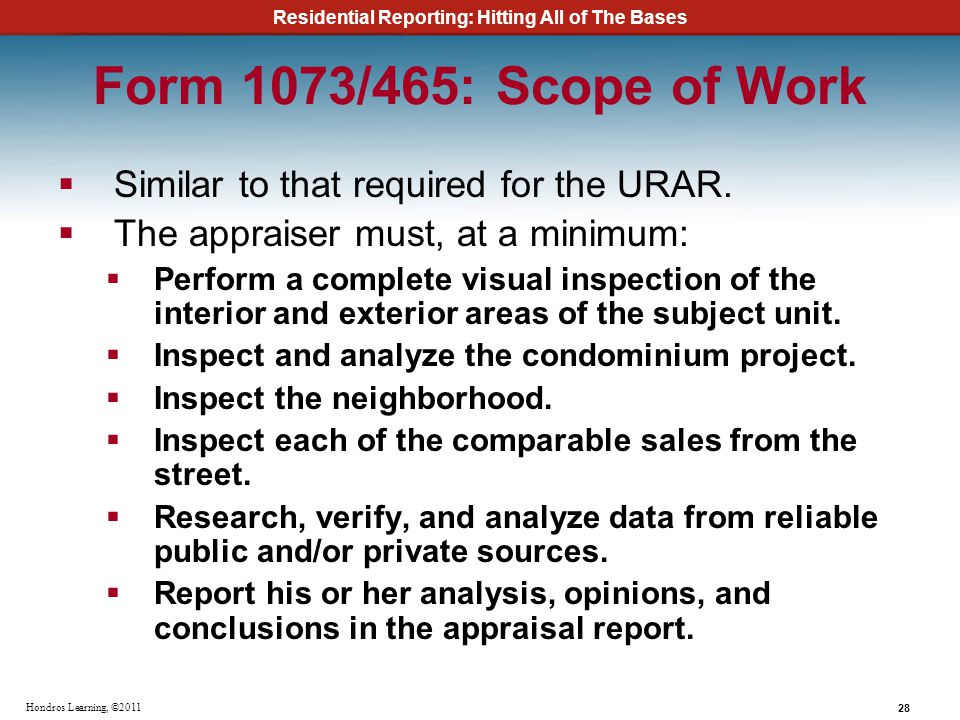 Residential Reporting: Hitting All of The Bases 28 Hondros Learning, ©2011 Form 1073/465: Scope of Work Similar to that required for the URAR. The app