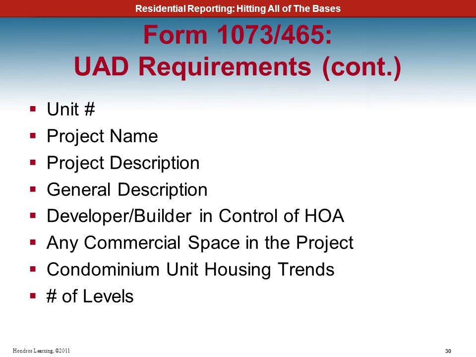 Residential Reporting: Hitting All of The Bases 30 Hondros Learning, ©2011 Form 1073/465: UAD Requirements (cont.) Unit # Project Name Project Descrip