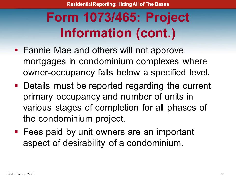 Residential Reporting: Hitting All of The Bases 37 Hondros Learning, ©2011 Form 1073/465: Project Information (cont.) Fannie Mae and others will not a