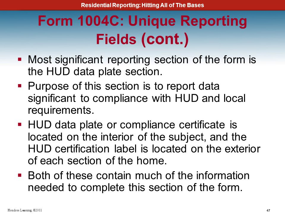Residential Reporting: Hitting All of The Bases 47 Hondros Learning, ©2011 Form 1004C: Unique Reporting Fields (cont.) Most significant reporting sect