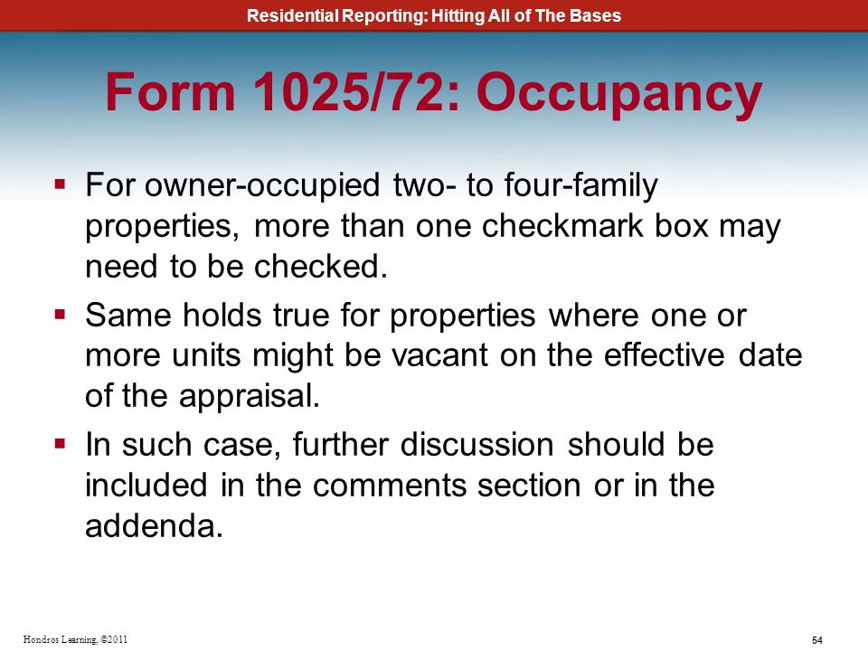 Residential Reporting: Hitting All of The Bases 54 Hondros Learning, ©2011 Form 1025/72: Occupancy For owner-occupied two- to four-family properties,