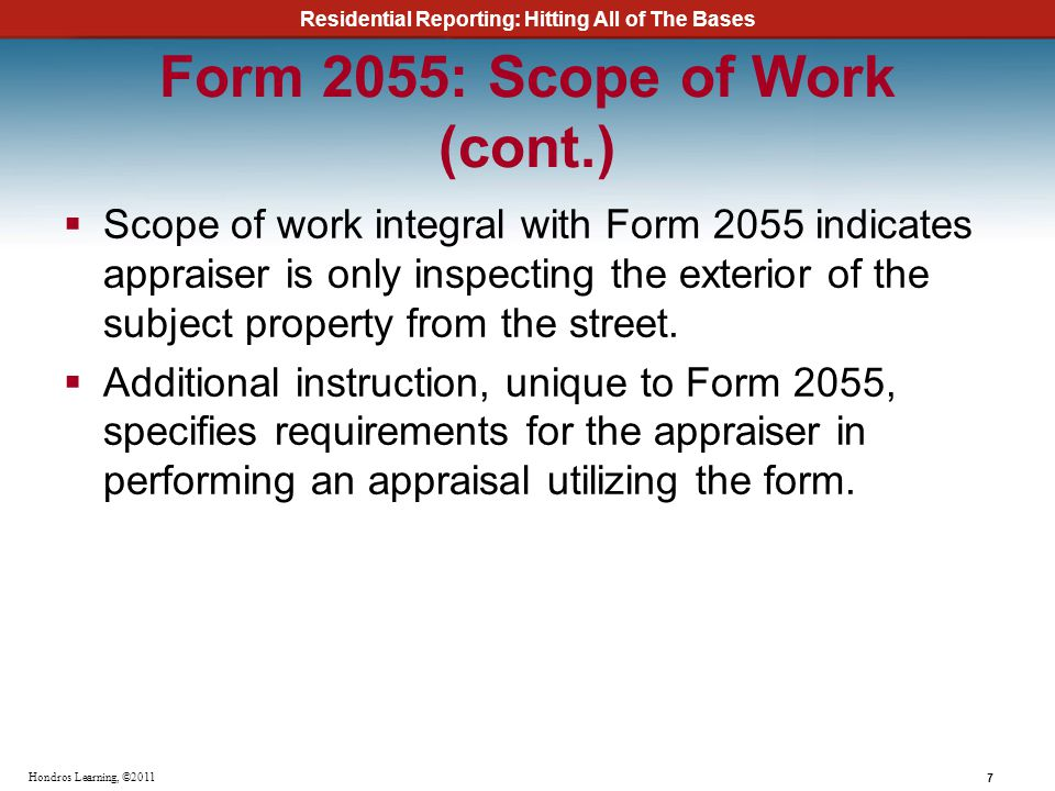 Residential Reporting: Hitting All of The Bases 7 Hondros Learning, ©2011 Form 2055: Scope of Work (cont.) Scope of work integral with Form 2055 indic
