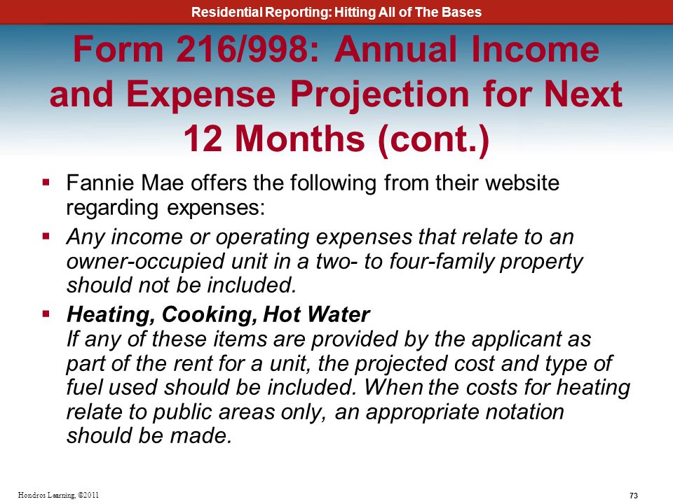 Residential Reporting: Hitting All of The Bases 73 Hondros Learning, ©2011 Form 216/998: Annual Income and Expense Projection for Next 12 Months (cont
