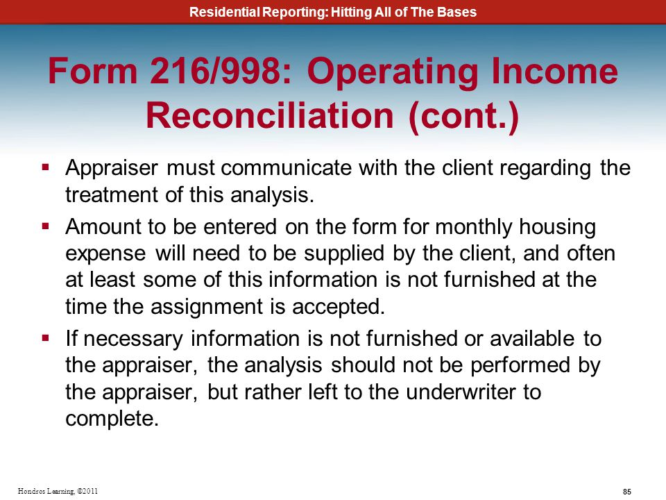 Residential Reporting: Hitting All of The Bases 85 Hondros Learning, ©2011 Form 216/998: Operating Income Reconciliation (cont.) Appraiser must commun