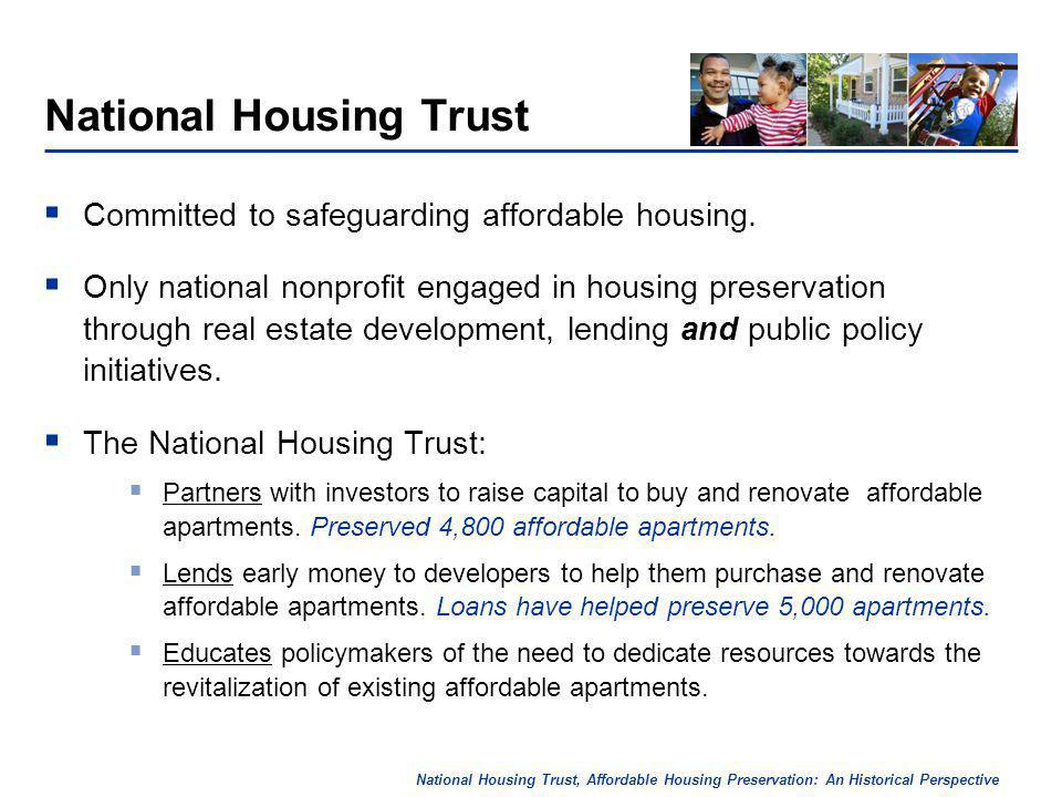 National Housing Trust, Affordable Housing Preservation: An Historical Perspective National Housing Trust Committed to safeguarding affordable housing.
