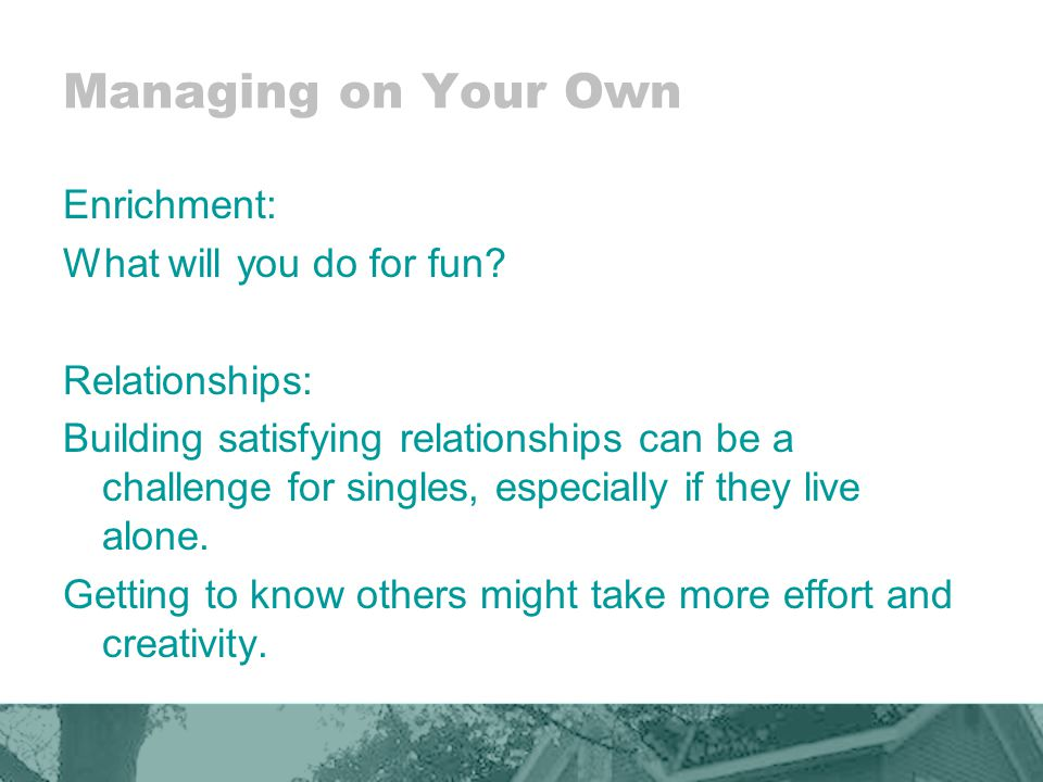 Managing on Your Own Enrichment: What will you do for fun.