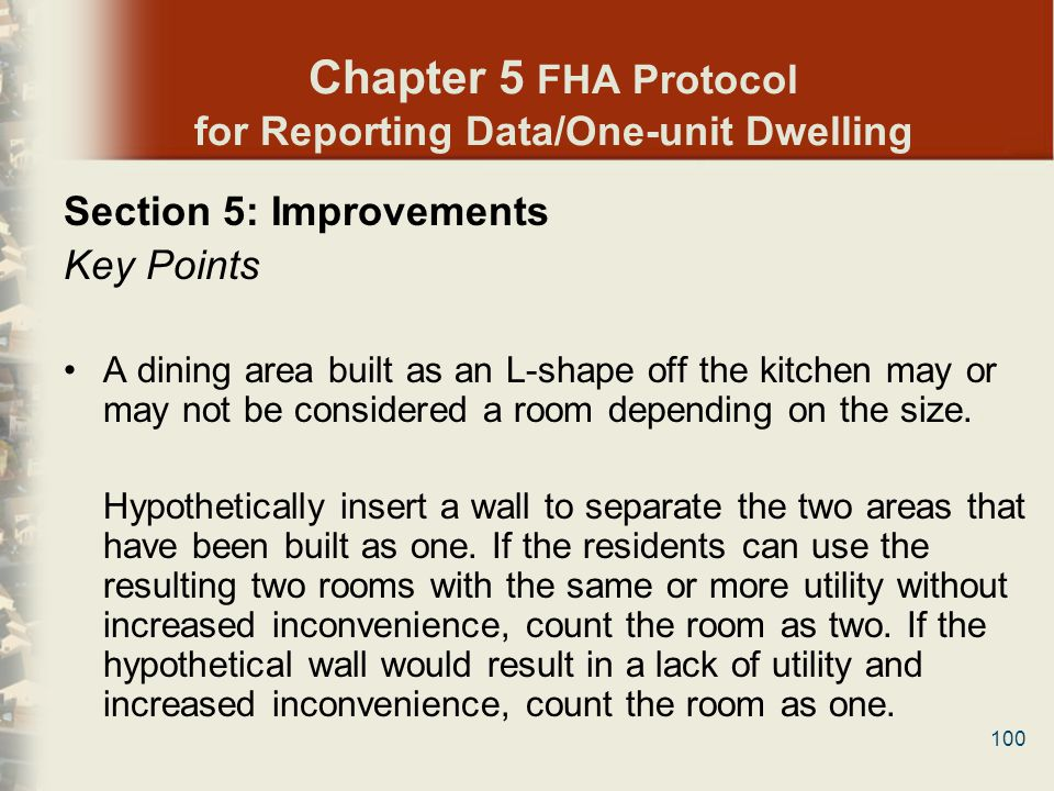 100 Chapter 5 FHA Protocol for Reporting Data/One-unit Dwelling Section 5: Improvements Key Points A dining area built as an L-shape off the kitchen m