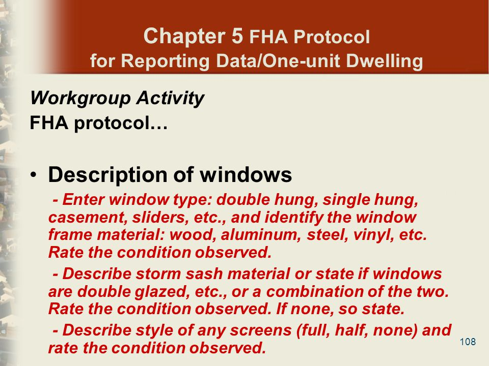 108 Chapter 5 FHA Protocol for Reporting Data/One-unit Dwelling Workgroup Activity FHA protocol… Description of windows - Enter window type: double hu