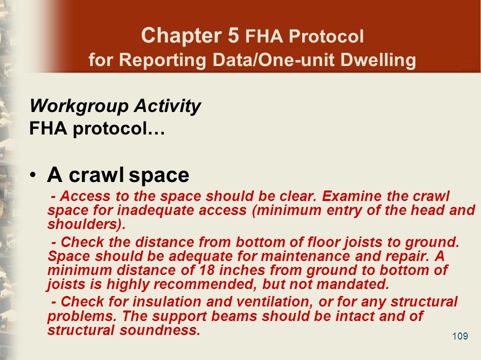 109 Chapter 5 FHA Protocol for Reporting Data/One-unit Dwelling Workgroup Activity FHA protocol… A crawl space - Access to the space should be clear.