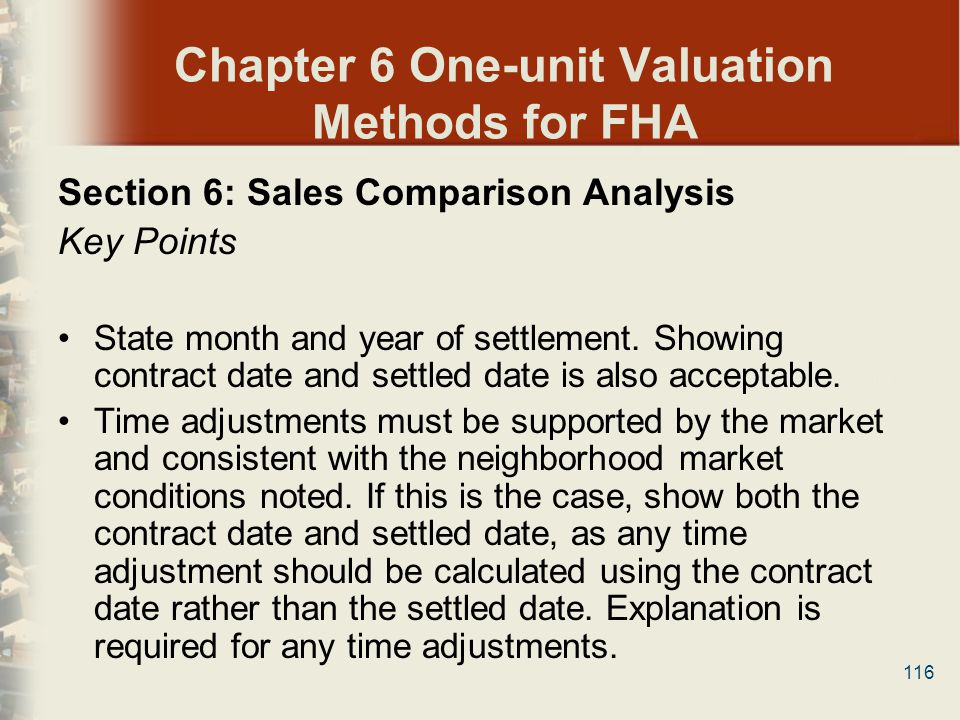 116 Chapter 6 One-unit Valuation Methods for FHA Section 6: Sales Comparison Analysis Key Points State month and year of settlement. Showing contract
