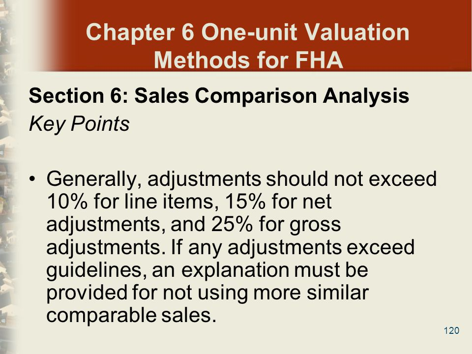 120 Chapter 6 One-unit Valuation Methods for FHA Section 6: Sales Comparison Analysis Key Points Generally, adjustments should not exceed 10% for line