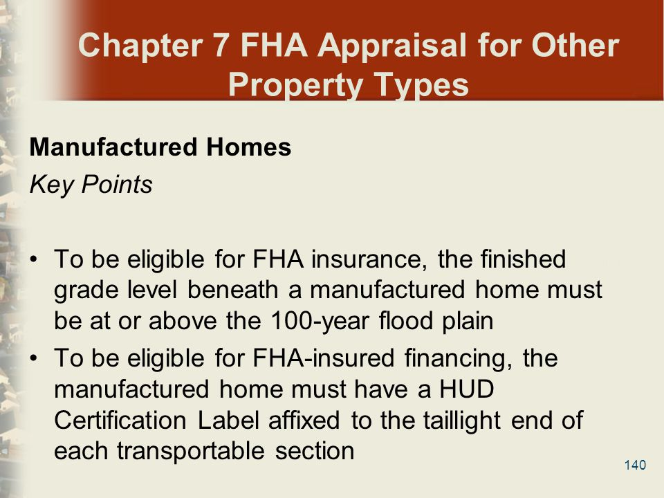 140 Chapter 7 FHA Appraisal for Other Property Types Manufactured Homes Key Points To be eligible for FHA insurance, the finished grade level beneath