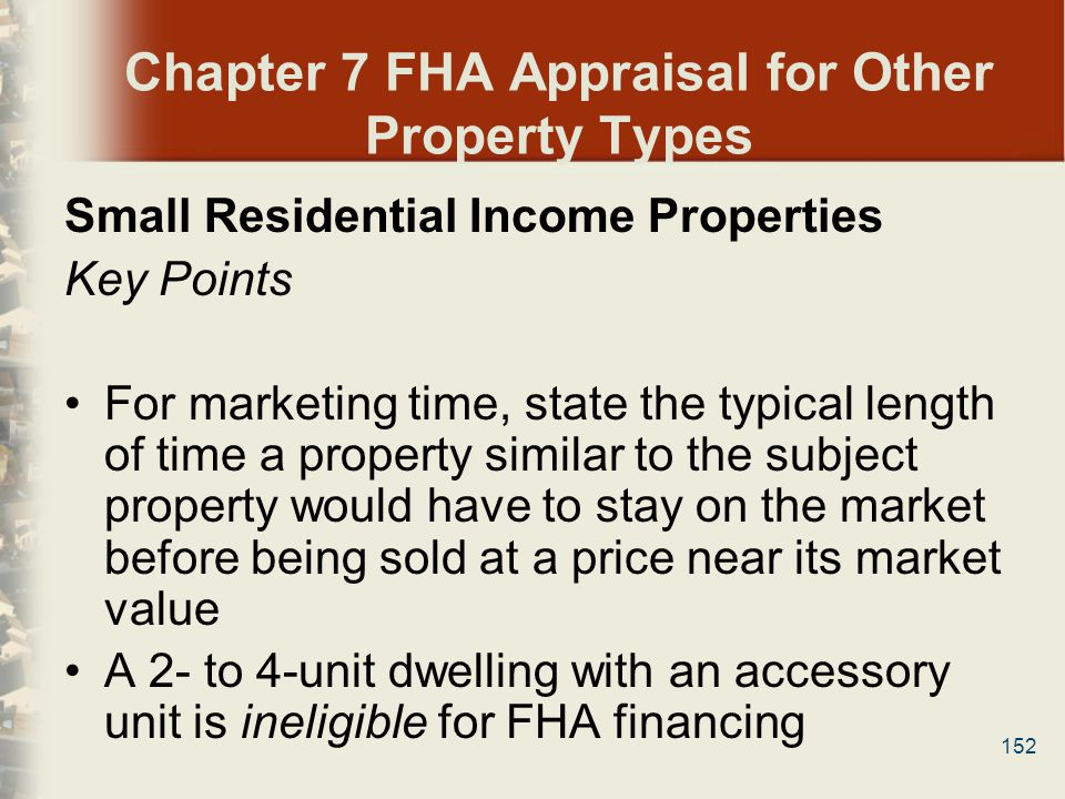 152 Chapter 7 FHA Appraisal for Other Property Types Small Residential Income Properties Key Points For marketing time, state the typical length of ti