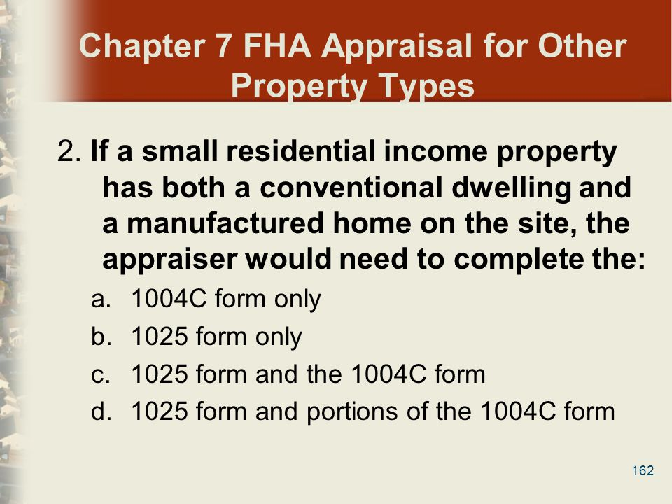 162 Chapter 7 FHA Appraisal for Other Property Types 2. If a small residential income property has both a conventional dwelling and a manufactured hom
