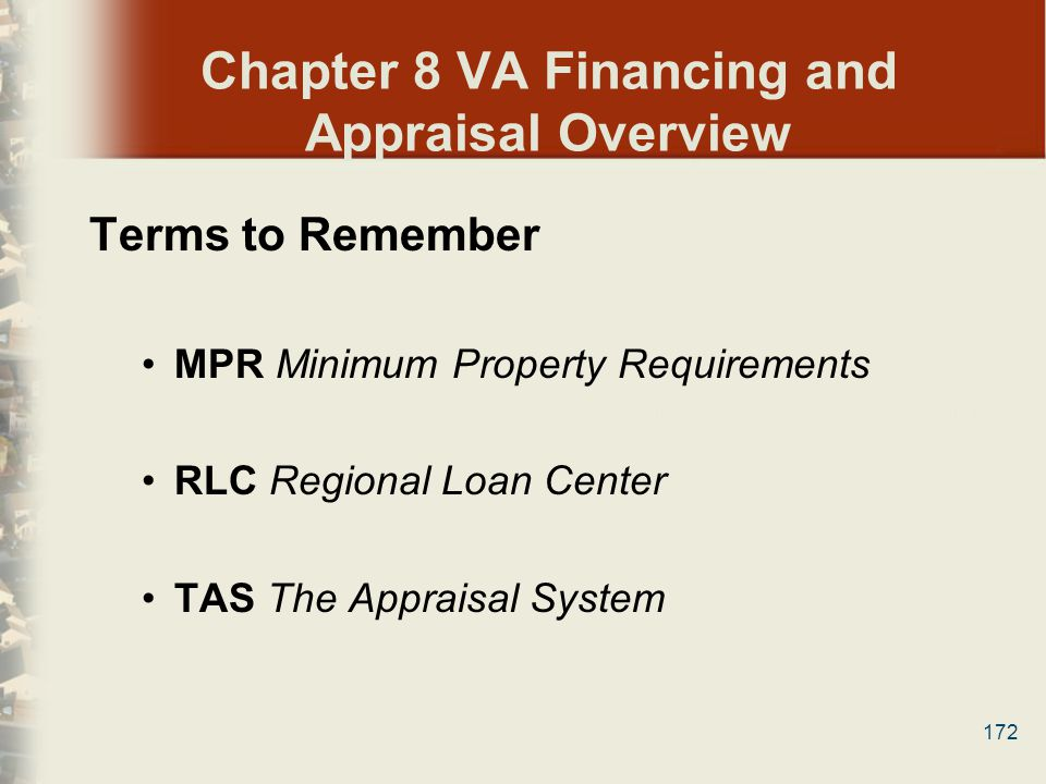 172 Chapter 8 VA Financing and Appraisal Overview Terms to Remember MPR Minimum Property Requirements RLC Regional Loan Center TAS The Appraisal Syste