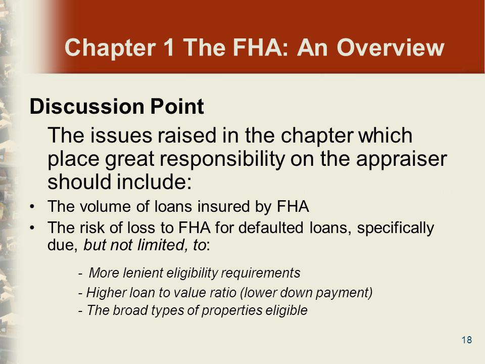 18 Chapter 1 The FHA: An Overview Discussion Point The issues raised in the chapter which place great responsibility on the appraiser should include: