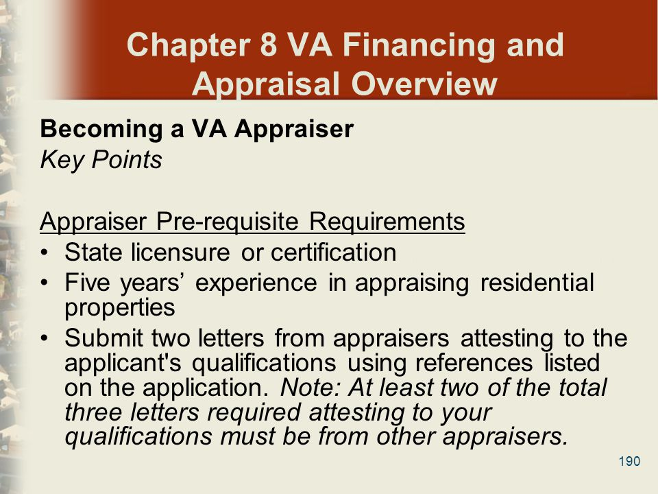 190 Chapter 8 VA Financing and Appraisal Overview Becoming a VA Appraiser Key Points Appraiser Pre-requisite Requirements State licensure or certifica