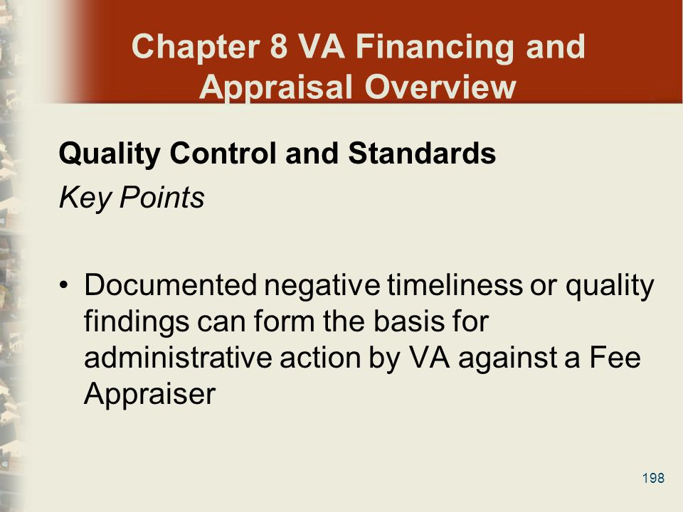 198 Chapter 8 VA Financing and Appraisal Overview Quality Control and Standards Key Points Documented negative timeliness or quality findings can form