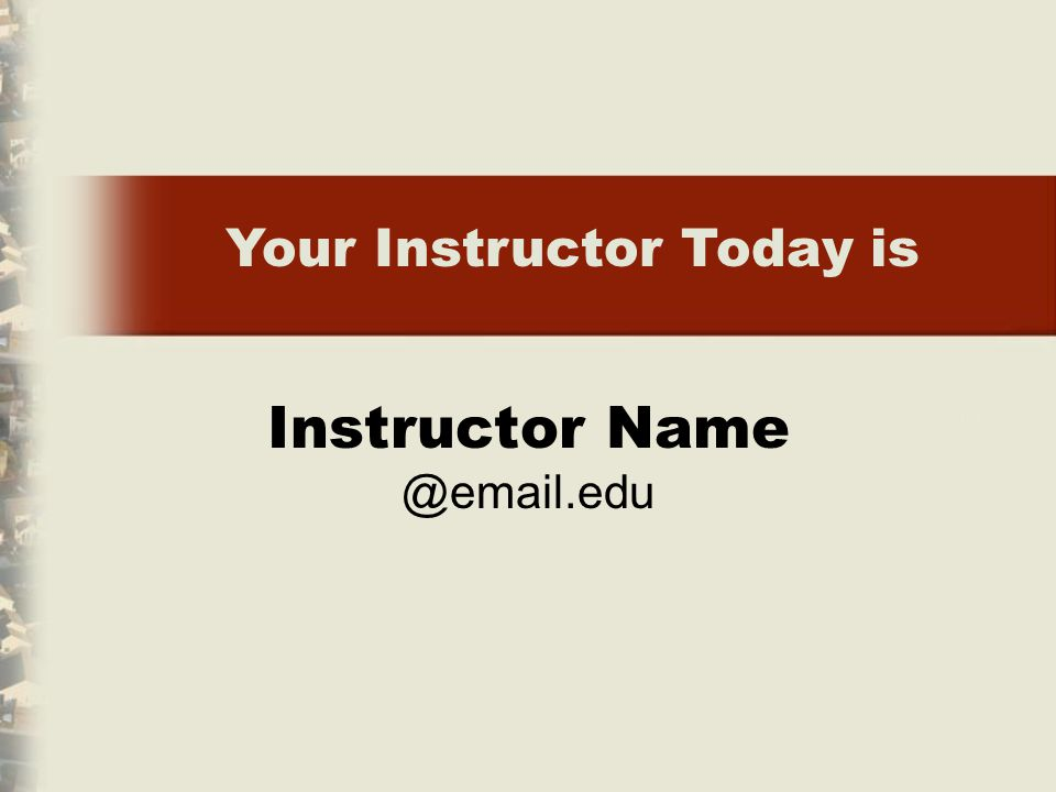 Instructor Name @email.edu Your Instructor Today is