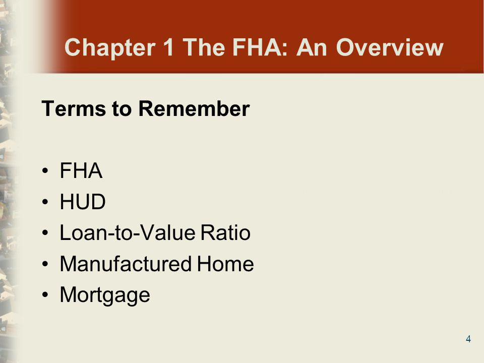 5 Chapter 1 The FHA: An Overview The Federal Housing Administration (FHA) Is a government agency Provides mortgage insurance on loans made by FHA-approved lenders Insures mortgages on single-family and multifamily homes, including manufactured homes Has insured mortgages on nearly 33 million properties since its inception in 1934