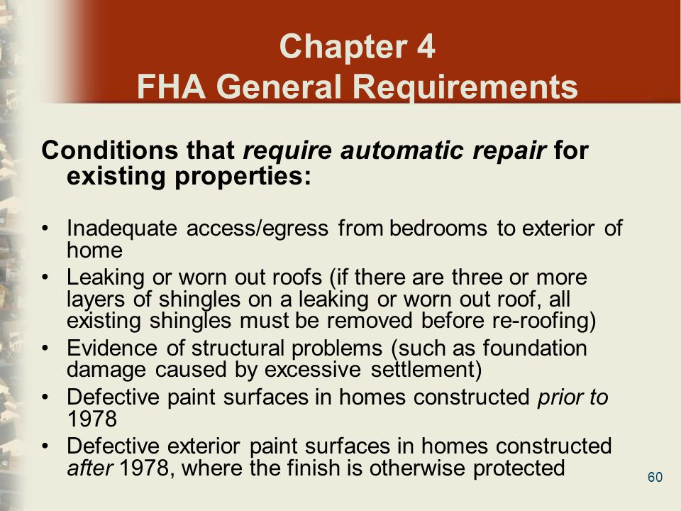 60 Chapter 4 FHA General Requirements Conditions that require automatic repair for existing properties: Inadequate access/egress from bedrooms to exte