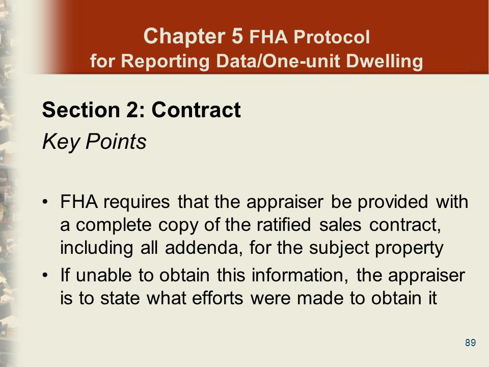 89 Chapter 5 FHA Protocol for Reporting Data/One-unit Dwelling Section 2: Contract Key Points FHA requires that the appraiser be provided with a compl