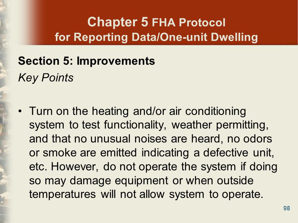 98 Chapter 5 FHA Protocol for Reporting Data/One-unit Dwelling Section 5: Improvements Key Points Turn on the heating and/or air conditioning system t
