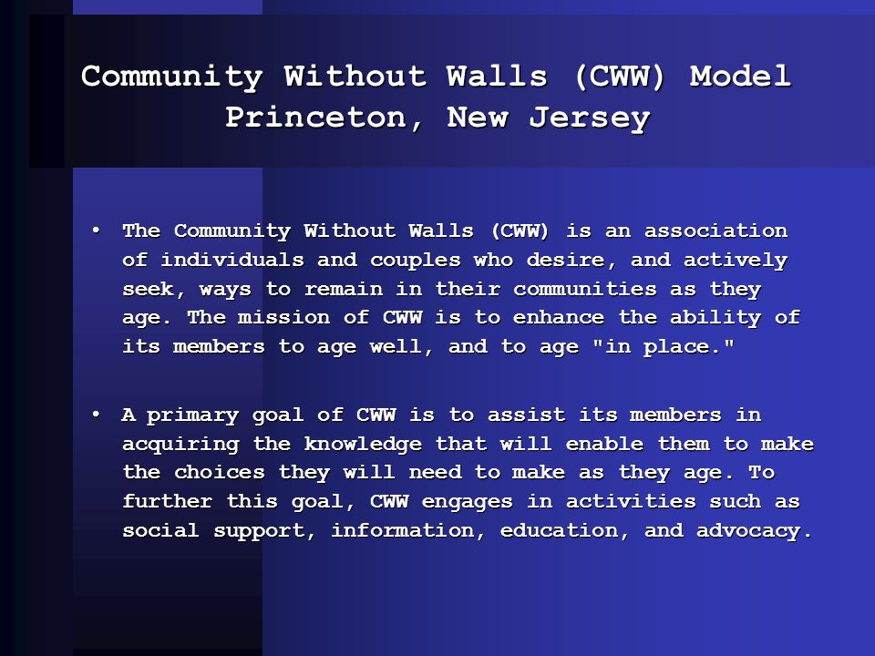 Community Without Walls (CWW) Model Princeton, New Jersey The Community Without Walls (CWW) is an association of individuals and couples who desire, a