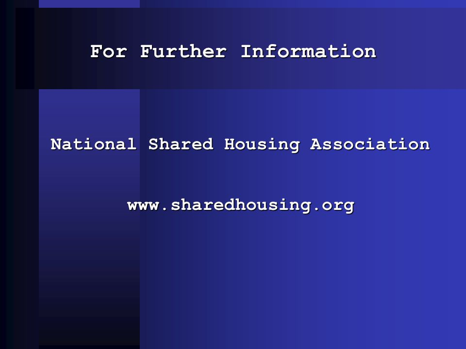 For Further Information National Shared Housing Association www.sharedhousing.org