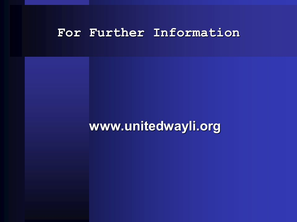 For Further Information www.unitedwayli.org www.unitedwayli.org