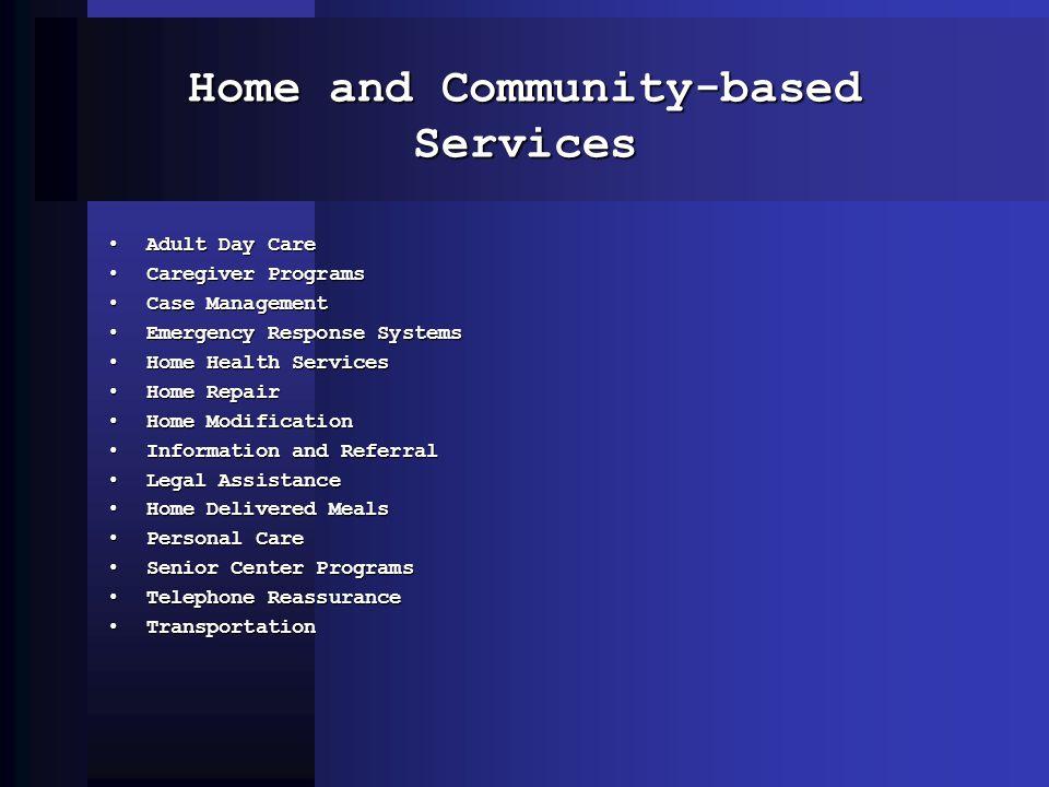 Home and Community-based Services Adult Day CareAdult Day Care Caregiver ProgramsCaregiver Programs Case ManagementCase Management Emergency Response