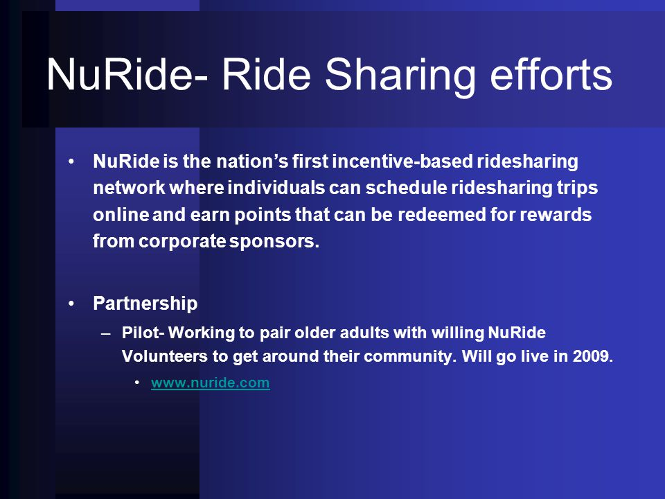NuRide- Ride Sharing efforts NuRide is the nations first incentive-based ridesharing network where individuals can schedule ridesharing trips online a