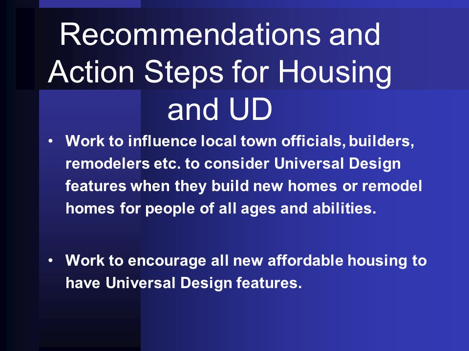 Recommendations and Action Steps for Housing and UD Work to influence local town officials, builders, remodelers etc.