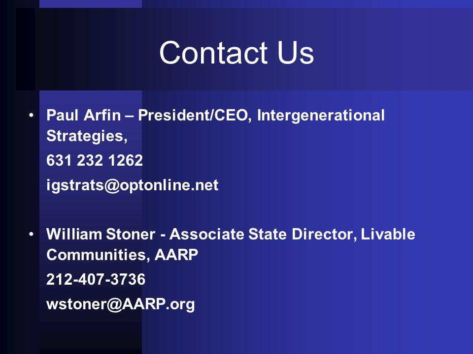 Contact Us Paul Arfin – President/CEO, Intergenerational Strategies, 631 232 1262 igstrats@optonline.net William Stoner - Associate State Director, Li