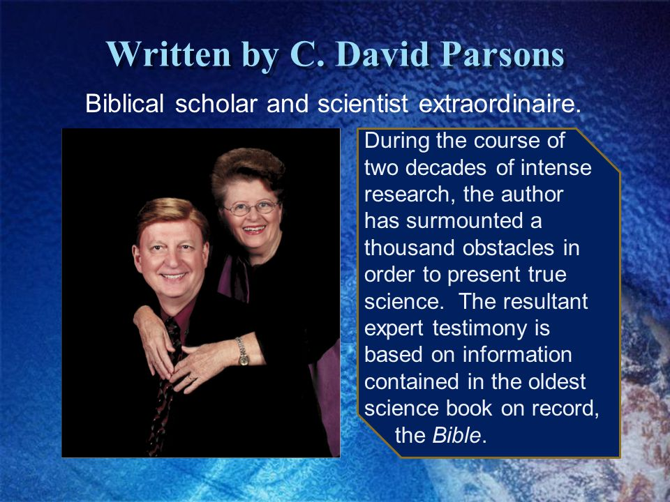 Written by C. David Parsons Biblical scholar and scientist extraordinaire.