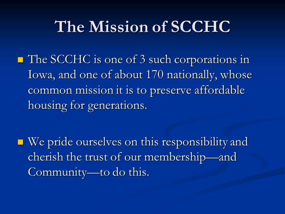The SCCHC balances our homeowners and communitys interests Homeowner Interests Security: Security of tenure with support and assistance in times of hardship Security: Security of tenure with support and assistance in times of hardship Earned Equity: Opportunity to build equity through in- vestment of money and labor Earned Equity: Opportunity to build equity through in- vestment of money and labor Reasonable legacy: Right to bequeath property and the use of land to heirs Reasonable legacy: Right to bequeath property and the use of land to heirs Community Interests Community Access: Access to land for present and future generations.