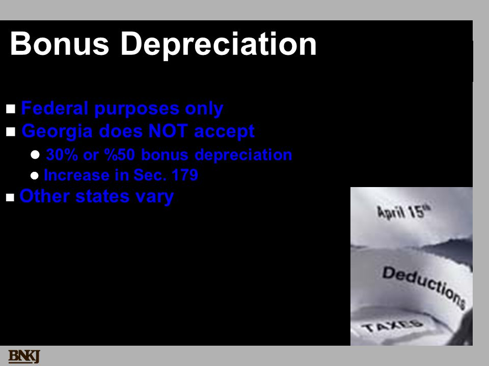 Bonus Depreciation Federal purposes only Georgia does NOT accept 30% or %50 bonus depreciation Increase in Sec.