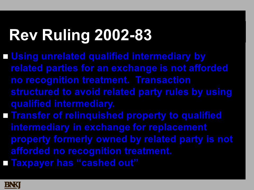 Rev Ruling 2002-83 Using unrelated qualified intermediary by related parties for an exchange is not afforded no recognition treatment.