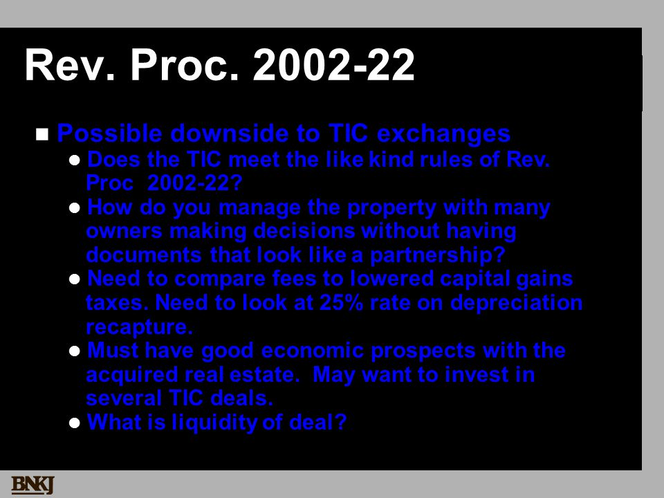 Rev. Proc. 2002-22 Possible downside to TIC exchanges Does the TIC meet the like kind rules of Rev. Proc 2002-22? How do you manage the property with