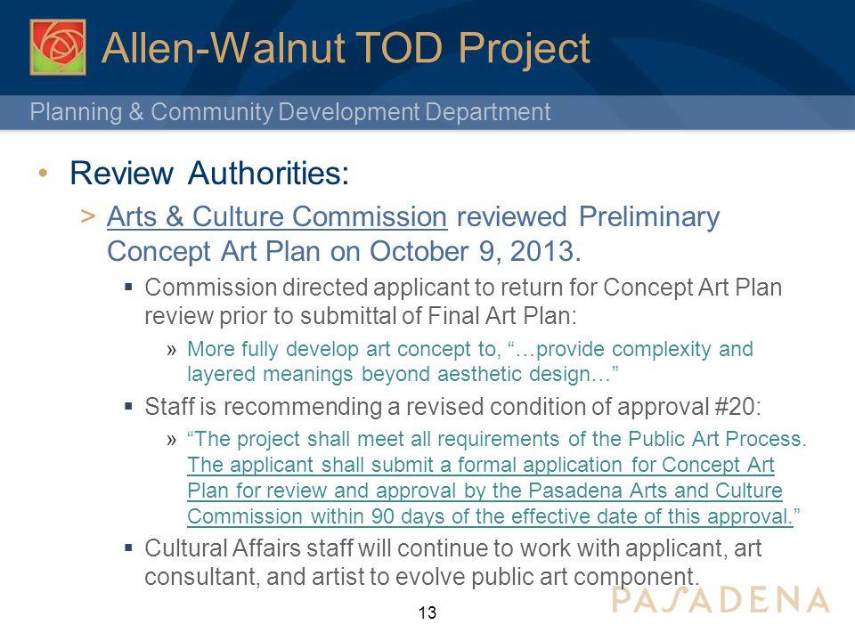 Planning & Community Development Department Allen-Walnut TOD Project Review Authorities: Arts & Culture Commission reviewed Preliminary Concept Art Pl